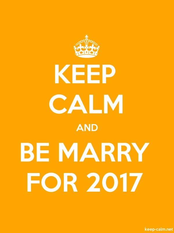 KEEP CALM AND BE MARRY FOR 2017 - white/orange - Default (600x800)