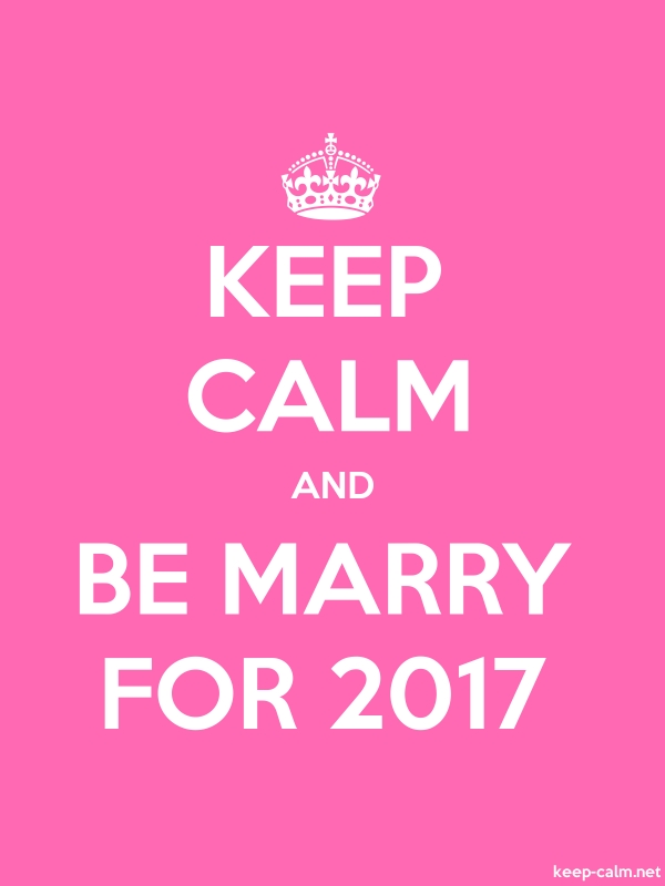 KEEP CALM AND BE MARRY FOR 2017 - white/pink - Default (600x800)
