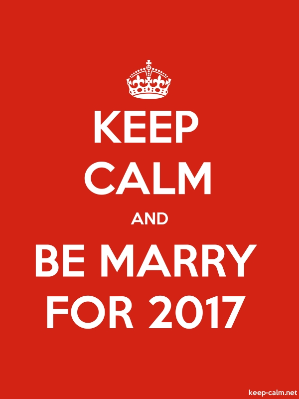 KEEP CALM AND BE MARRY FOR 2017 - white/red - Default (600x800)