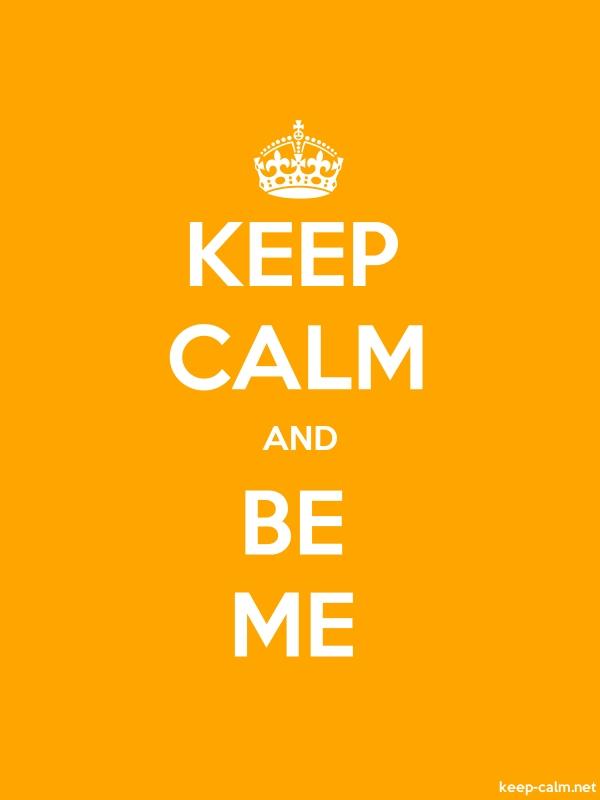 KEEP CALM AND BE ME - white/orange - Default (600x800)