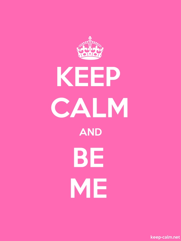 KEEP CALM AND BE ME - white/pink - Default (600x800)