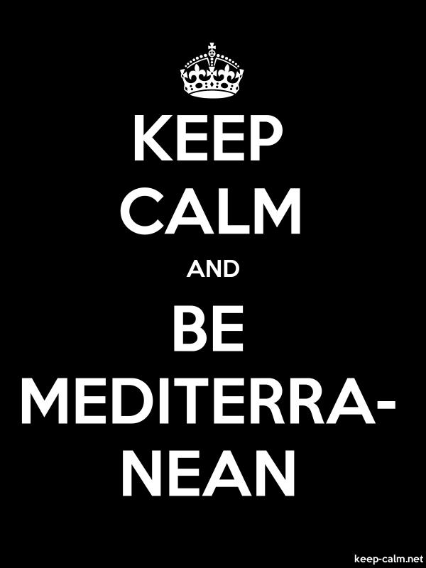 KEEP CALM AND BE MEDITERRA- NEAN - white/black - Default (600x800)