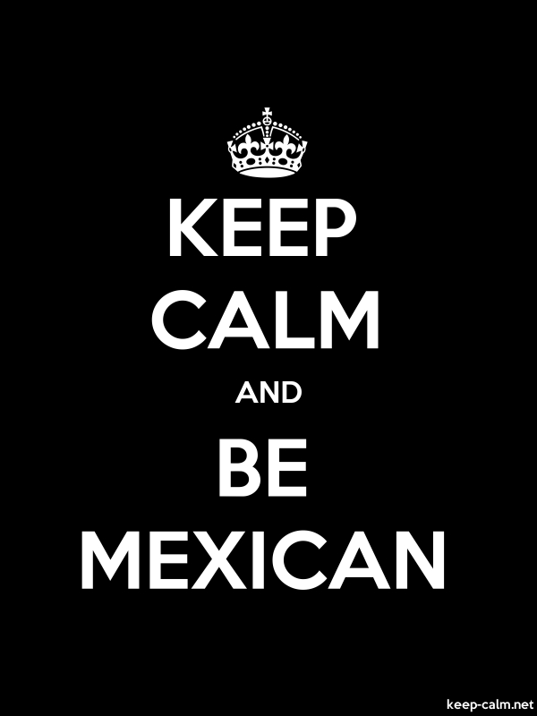 KEEP CALM AND BE MEXICAN - white/black - Default (600x800)