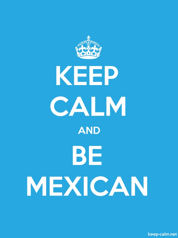 KEEP CALM AND BE MEXICAN - white/blue - Default (600x800)
