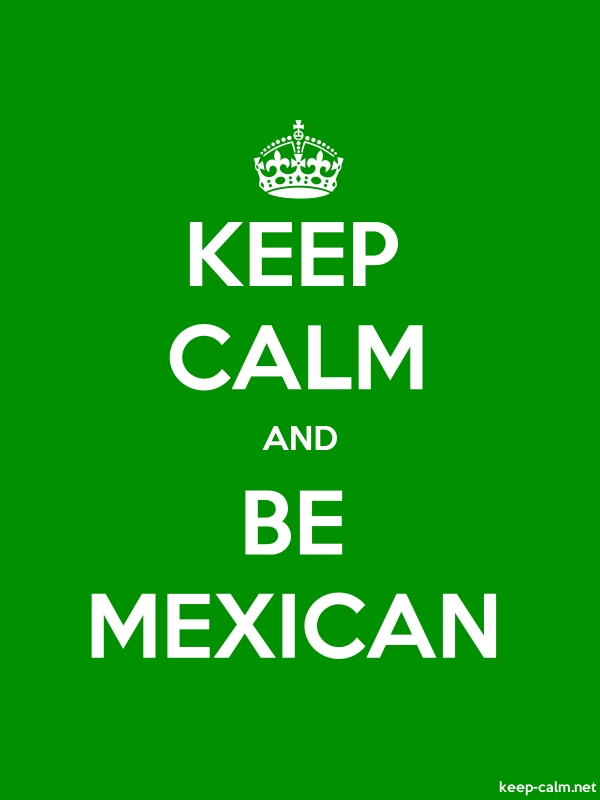 KEEP CALM AND BE MEXICAN - white/green - Default (600x800)