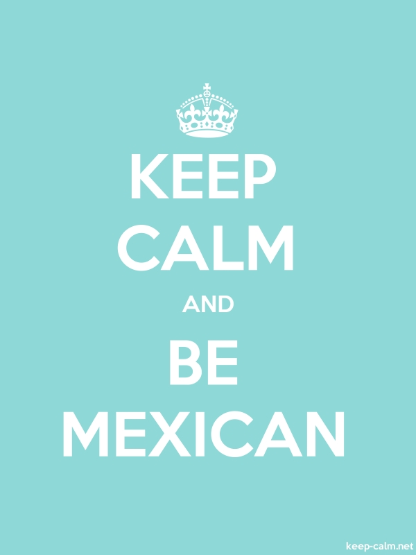 KEEP CALM AND BE MEXICAN - white/lightblue - Default (600x800)