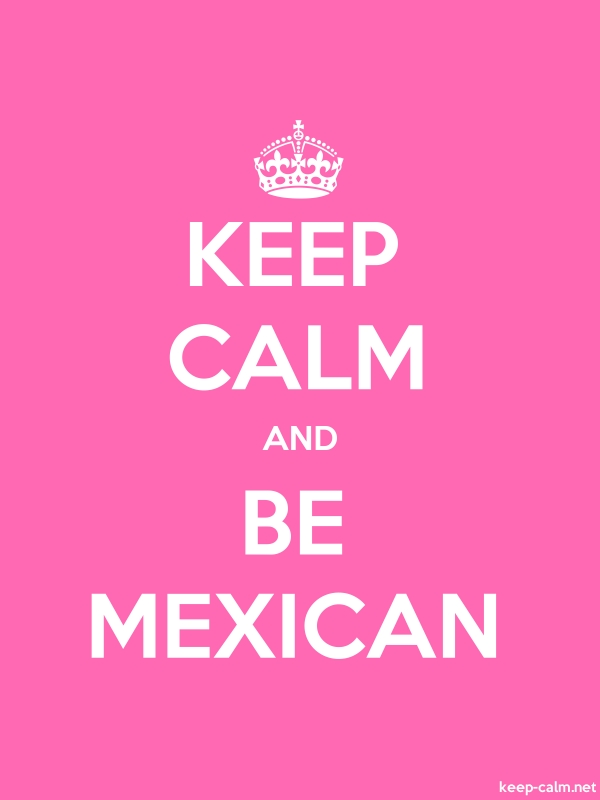 KEEP CALM AND BE MEXICAN - white/pink - Default (600x800)