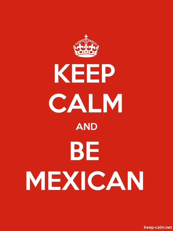 KEEP CALM AND BE MEXICAN - white/red - Default (600x800)