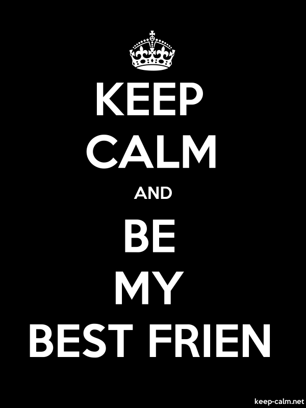 KEEP CALM AND BE MY BEST FRIEN - white/black - Default (600x800)