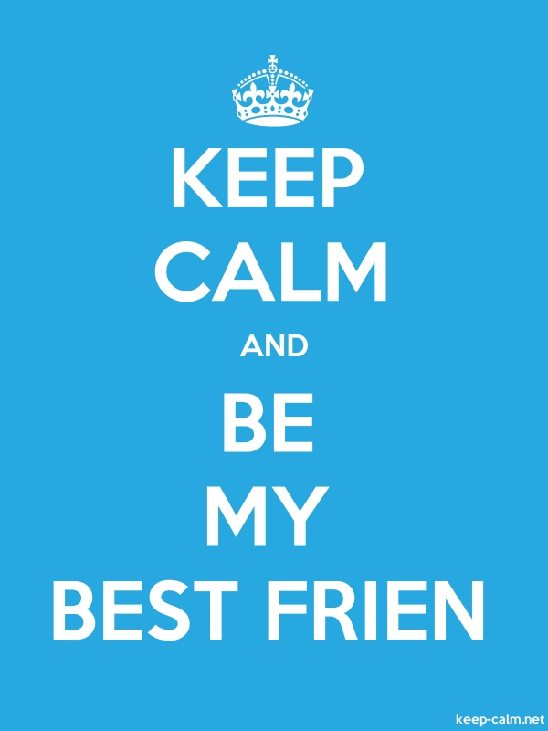 KEEP CALM AND BE MY BEST FRIEN - white/blue - Default (600x800)