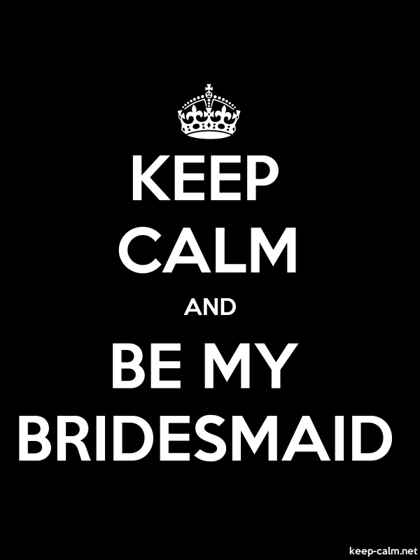 KEEP CALM AND BE MY BRIDESMAID - white/black - Default (600x800)