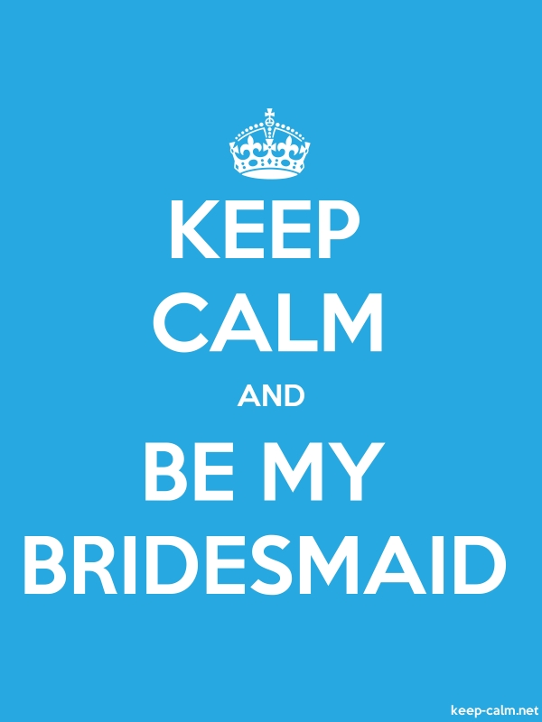 KEEP CALM AND BE MY BRIDESMAID - white/blue - Default (600x800)