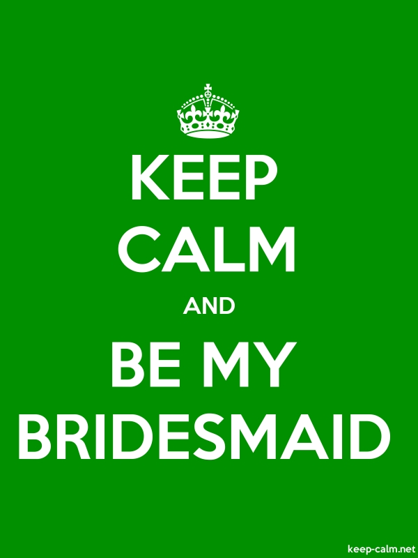 KEEP CALM AND BE MY BRIDESMAID - white/green - Default (600x800)
