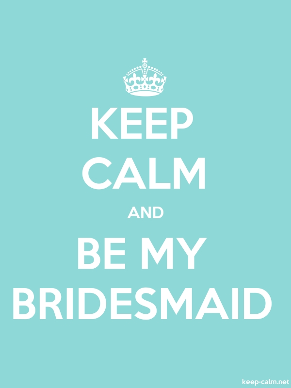 KEEP CALM AND BE MY BRIDESMAID - white/lightblue - Default (600x800)