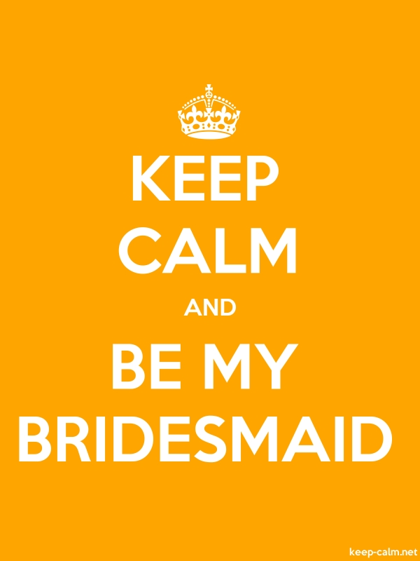KEEP CALM AND BE MY BRIDESMAID - white/orange - Default (600x800)