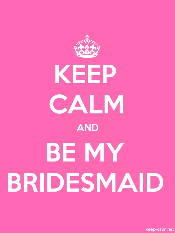 KEEP CALM AND BE MY BRIDESMAID - white/pink - Default (600x800)