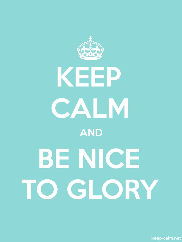 KEEP CALM AND BE NICE TO GLORY - white/lightblue - Default (600x800)