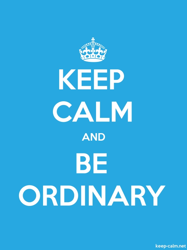 KEEP CALM AND BE ORDINARY - white/blue - Default (600x800)
