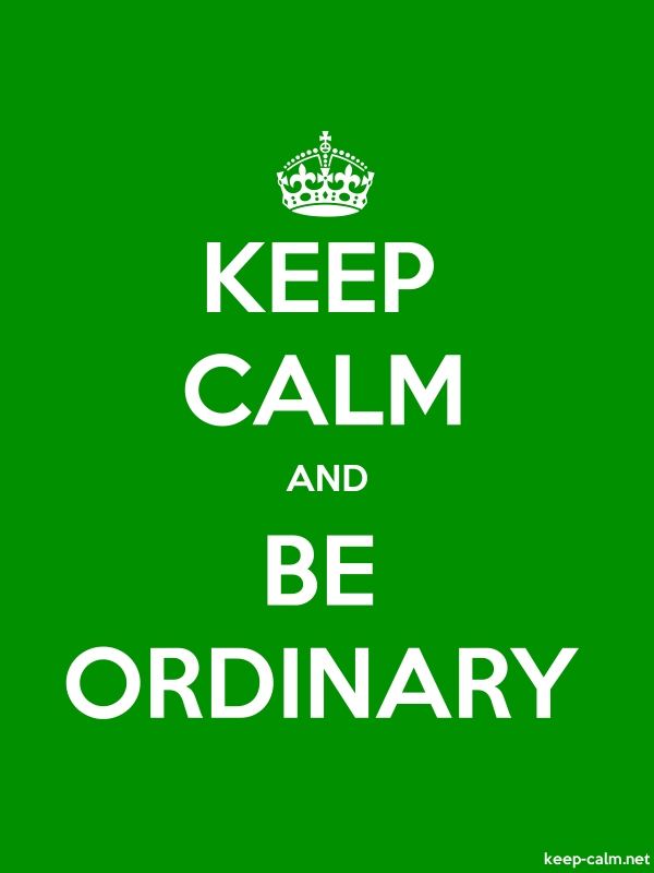 KEEP CALM AND BE ORDINARY - white/green - Default (600x800)