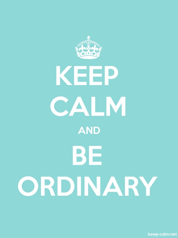 KEEP CALM AND BE ORDINARY - white/lightblue - Default (600x800)