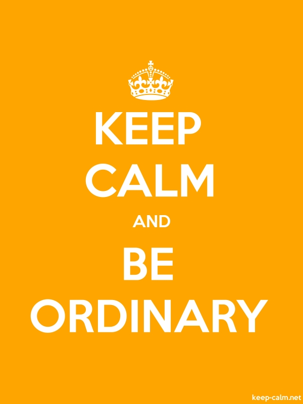 KEEP CALM AND BE ORDINARY - white/orange - Default (600x800)