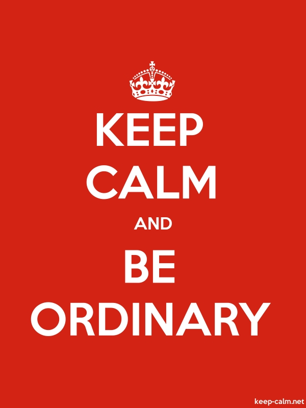 KEEP CALM AND BE ORDINARY - white/red - Default (600x800)