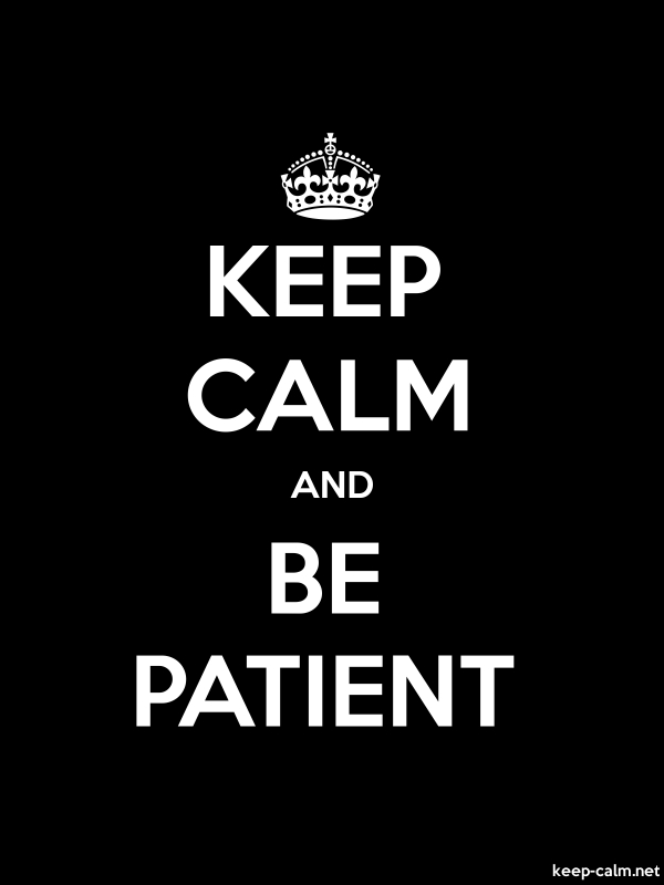 KEEP CALM AND BE PATIENT - white/black - Default (600x800)