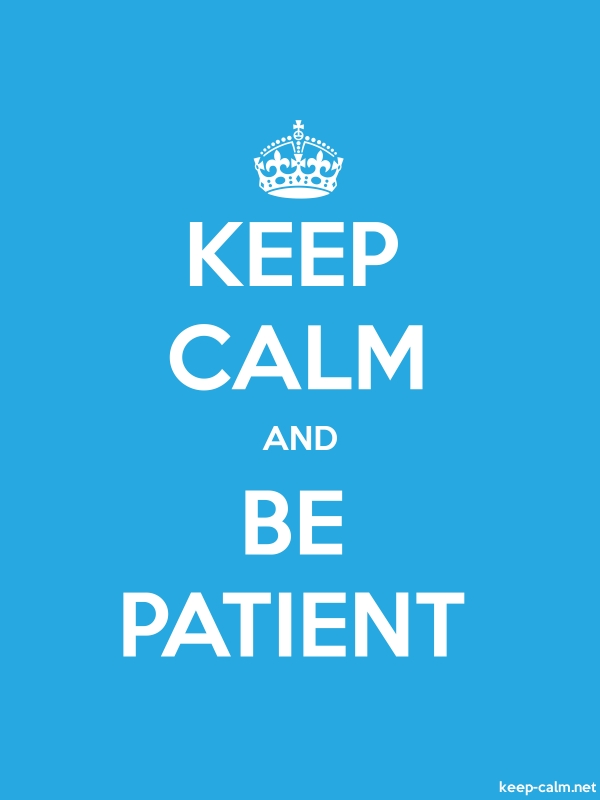 KEEP CALM AND BE PATIENT - white/blue - Default (600x800)