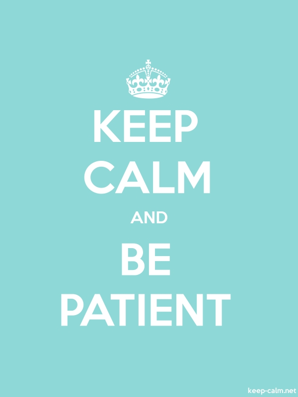 KEEP CALM AND BE PATIENT - white/lightblue - Default (600x800)