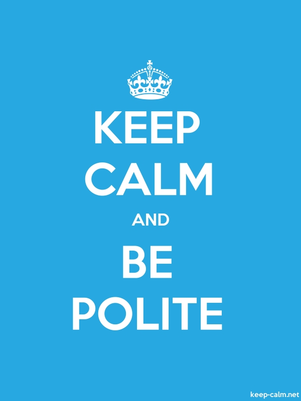 KEEP CALM AND BE POLITE - white/blue - Default (600x800)