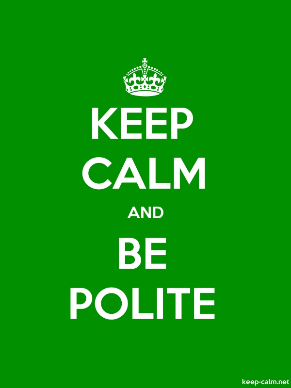 KEEP CALM AND BE POLITE - white/green - Default (600x800)