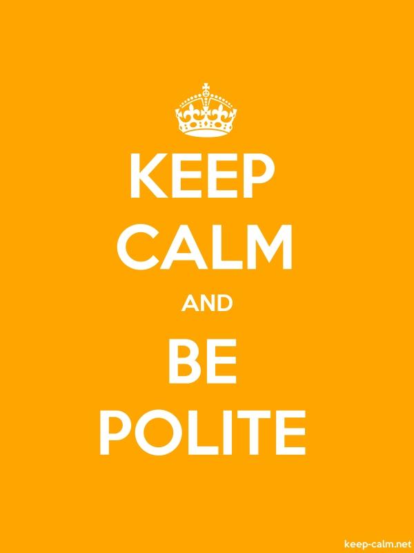 KEEP CALM AND BE POLITE - white/orange - Default (600x800)