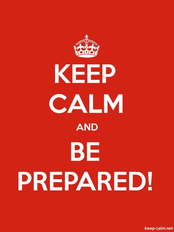 KEEP CALM AND BE PREPARED | KEEP-CALM.net