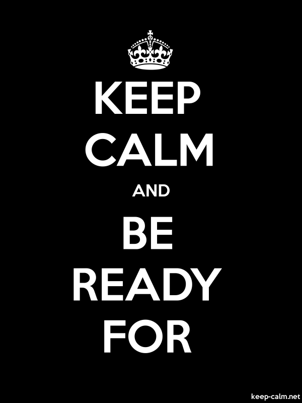 KEEP CALM AND BE READY FOR - white/black - Default (600x800)