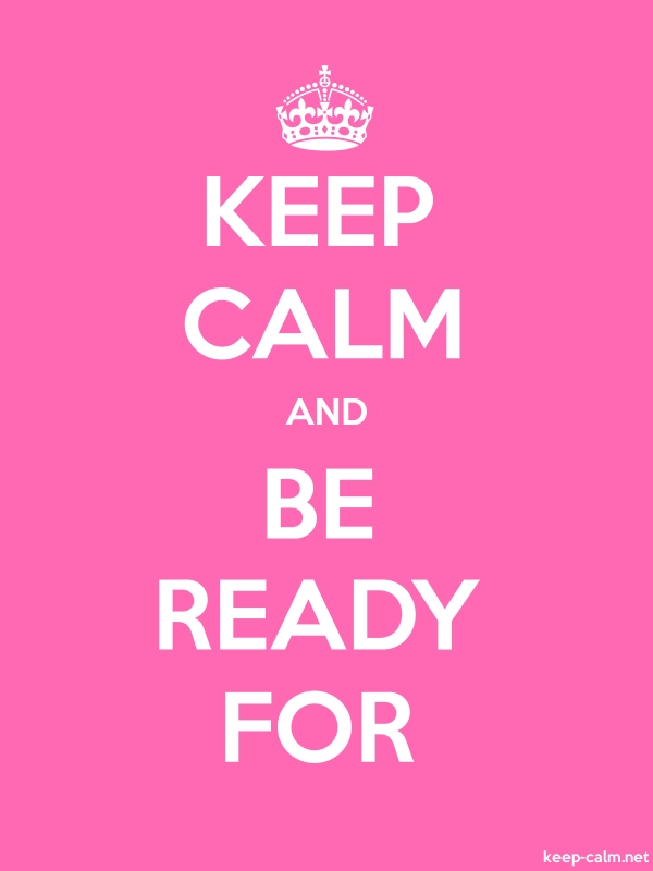 KEEP CALM AND BE READY FOR - white/pink - Default (600x800)