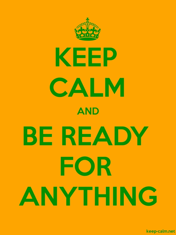 KEEP CALM AND BE READY FOR ANYTHING - green/orange - Default (600x800)