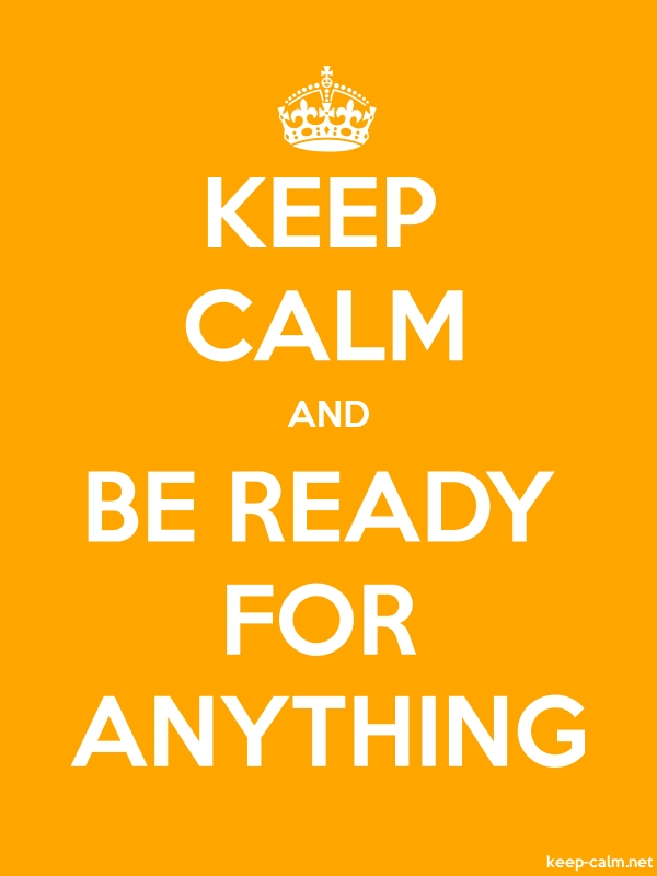 KEEP CALM AND BE READY FOR ANYTHING - white/orange - Default (600x800)