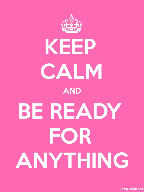 KEEP CALM AND BE READY FOR ANYTHING - white/pink - Default (600x800)