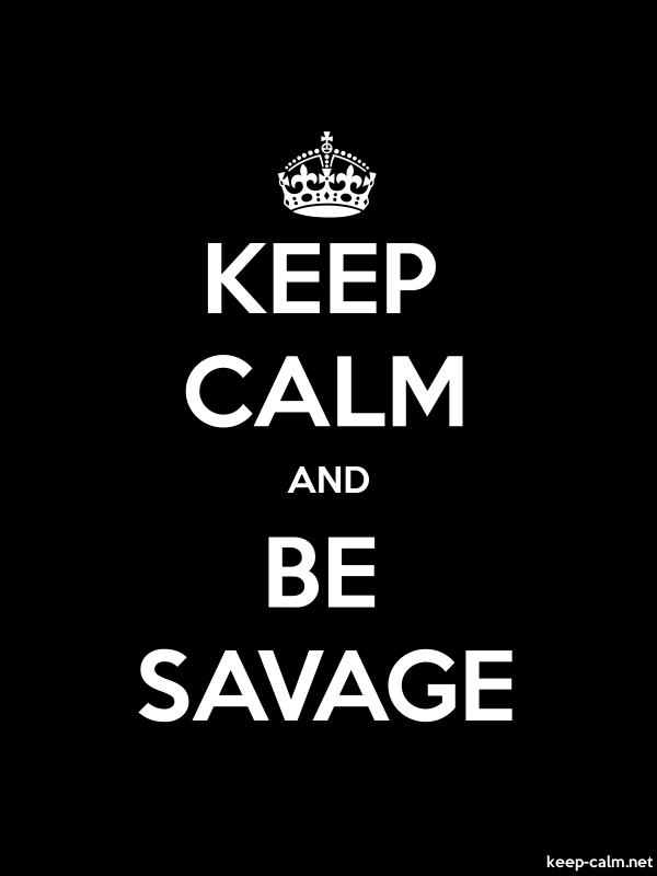 KEEP CALM AND BE SAVAGE - white/black - Default (600x800)