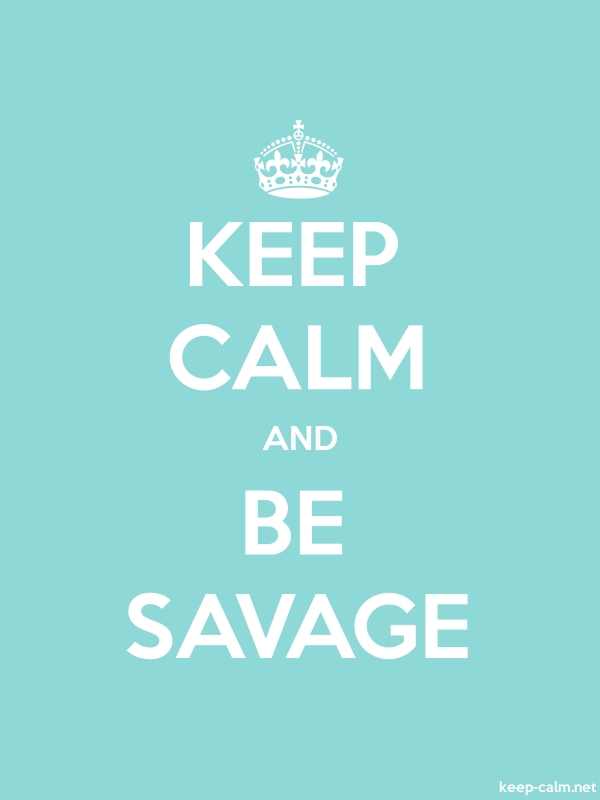 KEEP CALM AND BE SAVAGE - white/lightblue - Default (600x800)