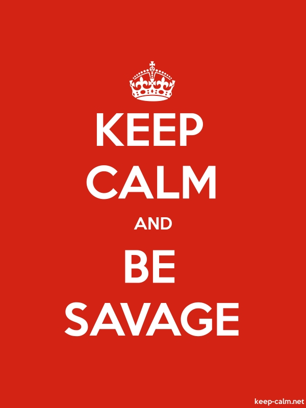 KEEP CALM AND BE SAVAGE - white/red - Default (600x800)