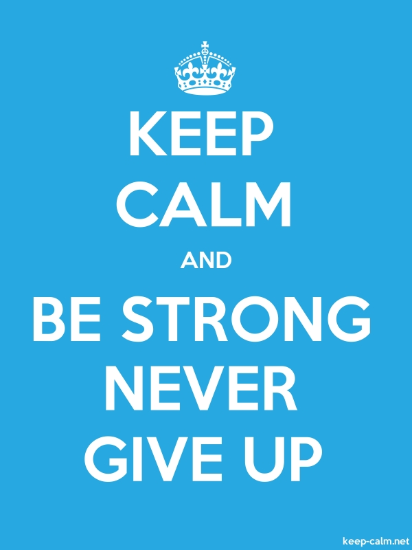 KEEP CALM AND BE STRONG NEVER GIVE UP - white/blue - Default (600x800)