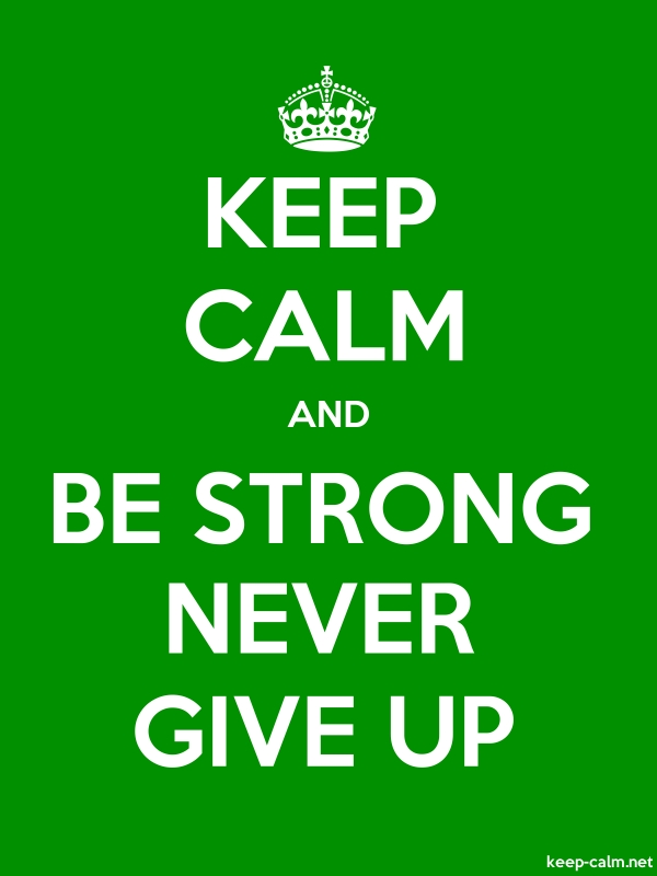 KEEP CALM AND BE STRONG NEVER GIVE UP - white/green - Default (600x800)