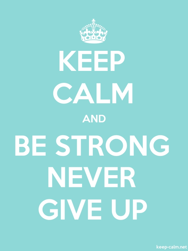 KEEP CALM AND BE STRONG NEVER GIVE UP - white/lightblue - Default (600x800)