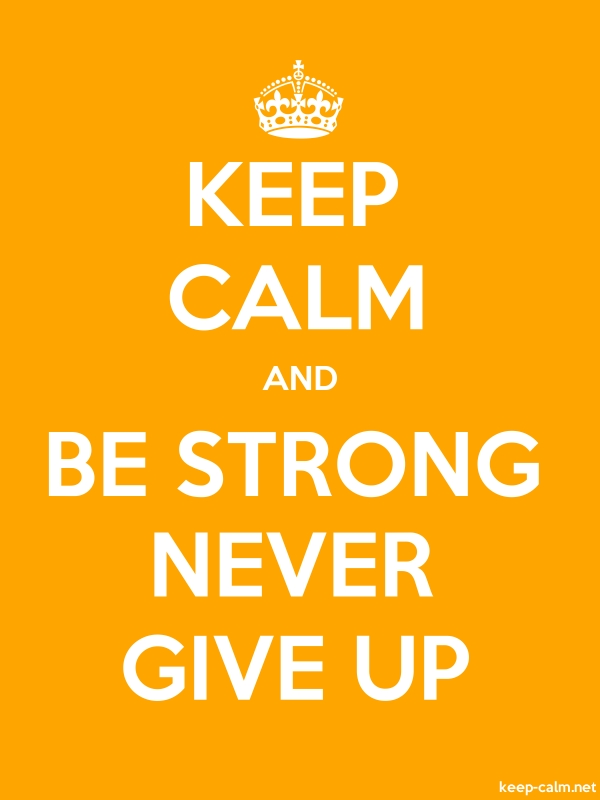 KEEP CALM AND BE STRONG NEVER GIVE UP - white/orange - Default (600x800)