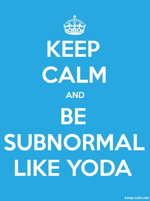 KEEP CALM AND BE SUBNORMAL LIKE YODA - white/blue - Default (600x800)
