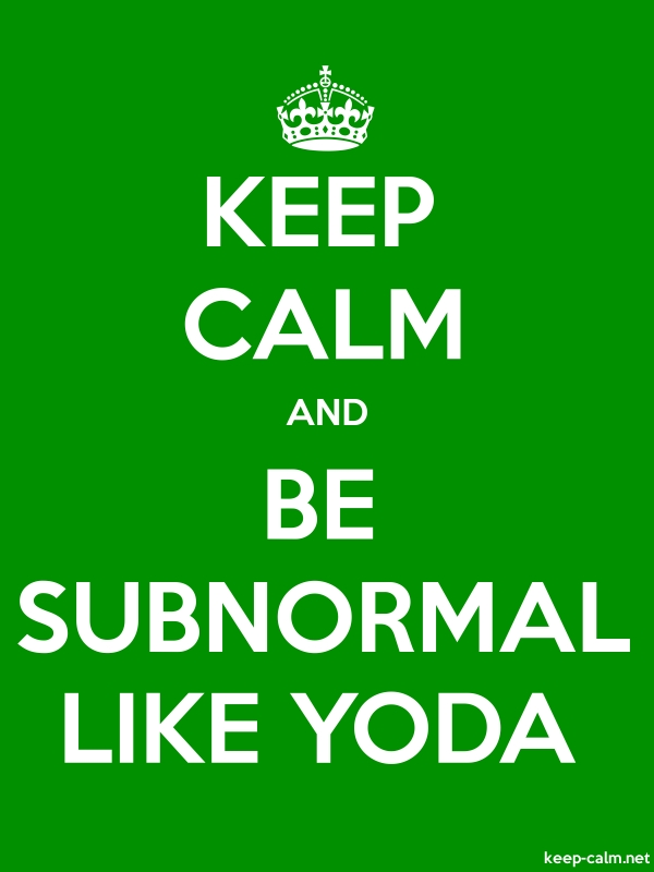 KEEP CALM AND BE SUBNORMAL LIKE YODA - white/green - Default (600x800)