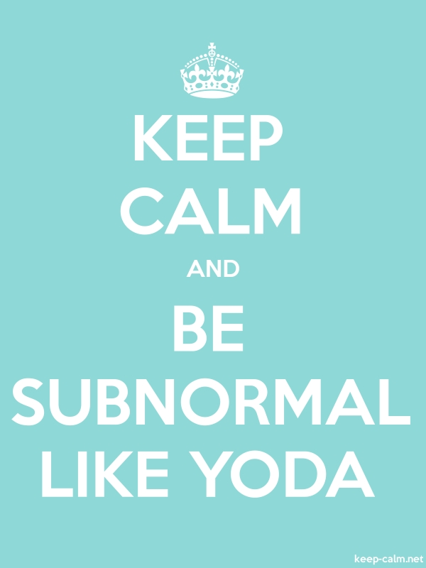 KEEP CALM AND BE SUBNORMAL LIKE YODA - white/lightblue - Default (600x800)