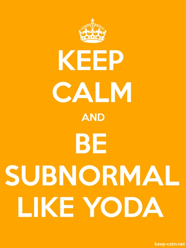KEEP CALM AND BE SUBNORMAL LIKE YODA - white/orange - Default (600x800)