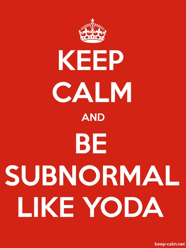 KEEP CALM AND BE SUBNORMAL LIKE YODA - white/red - Default (600x800)